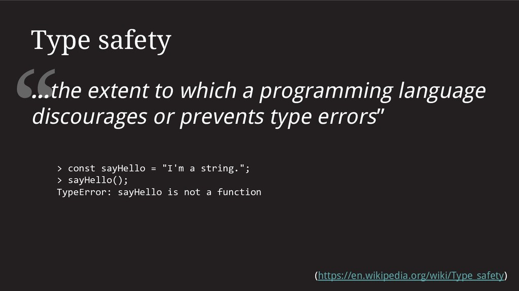 """ Type safety ...the extent to which a programm..."