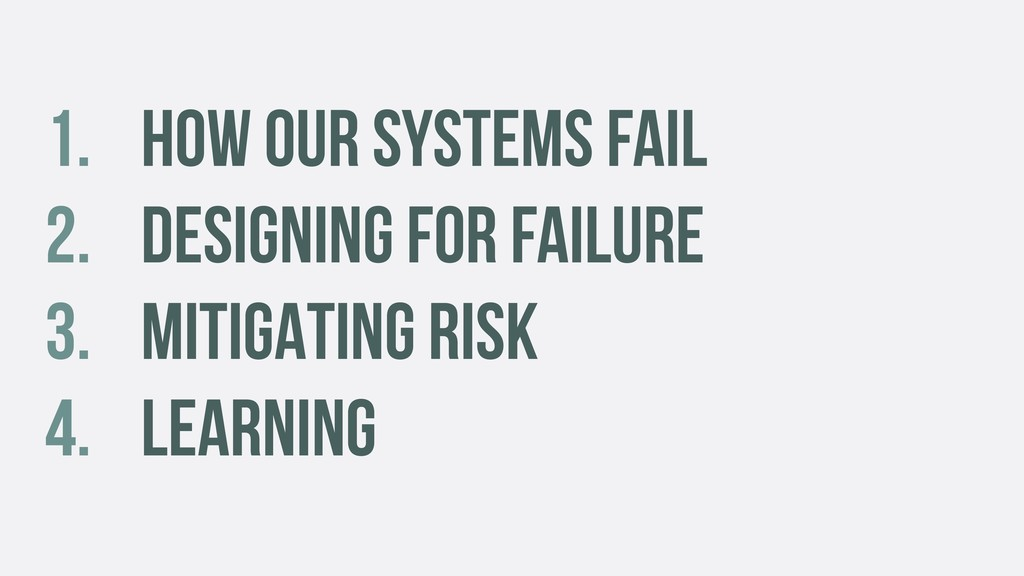 1. HOW OUR SYSTEMS FAIL 2. DESIGNING FOR FAILUR...