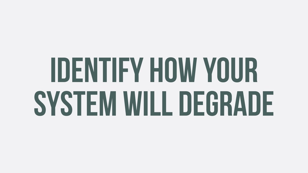 IDENTIFY HOW YOUR SYSTEM WILL DEGRADE