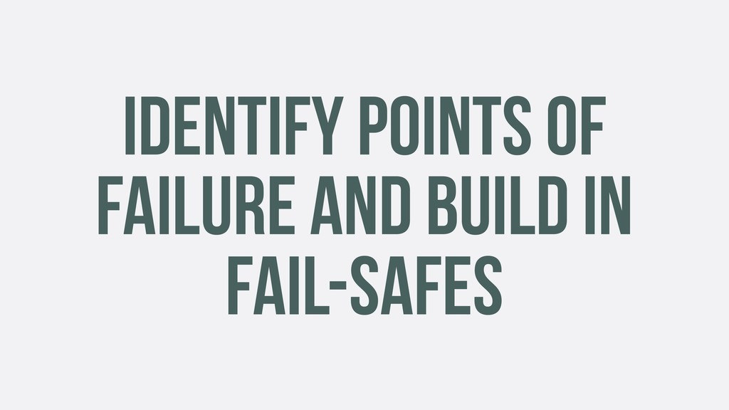 IDENTIFY POINTS OF FAILURE AND BUILD IN FAIL-SA...