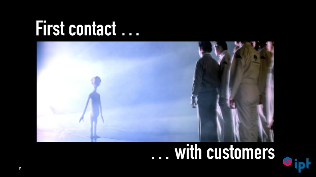 First contact … … with customers 14