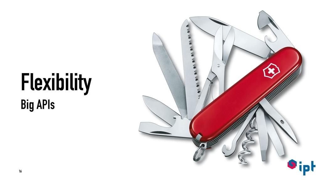 Flexibility Big APIs 16