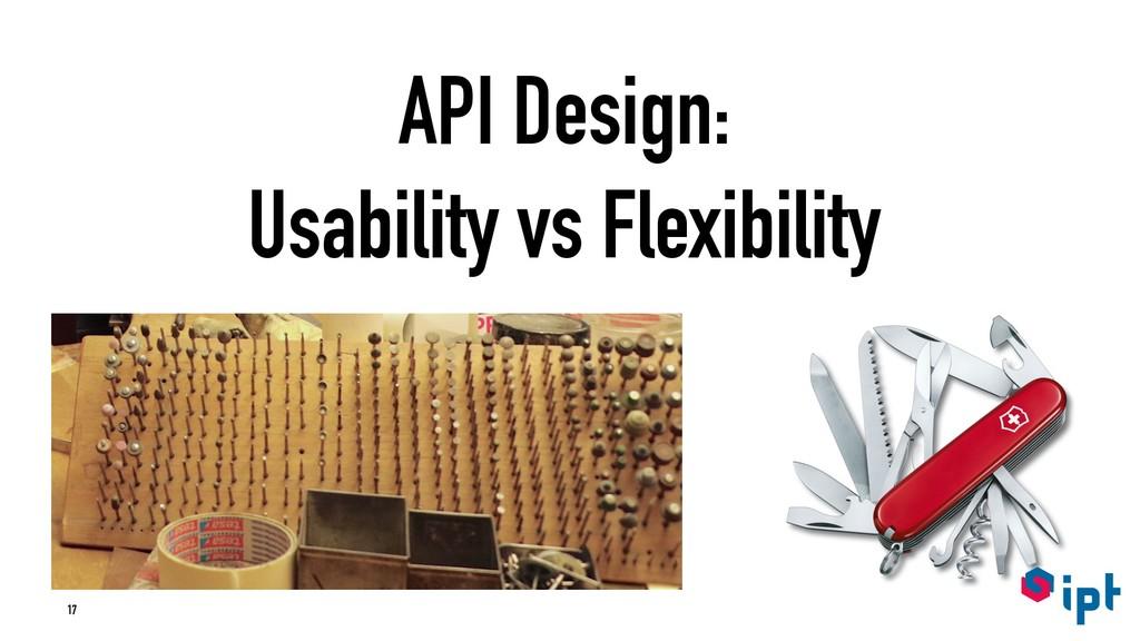API Design: Usability vs Flexibility 17