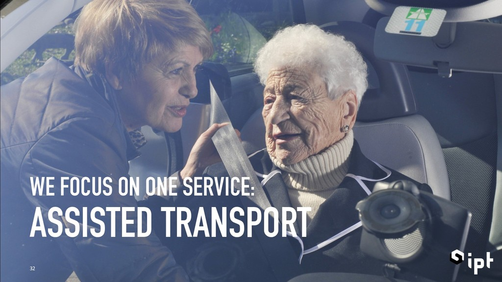 WE FOCUS ON ONE SERVICE: ASSISTED TRANSPORT 32