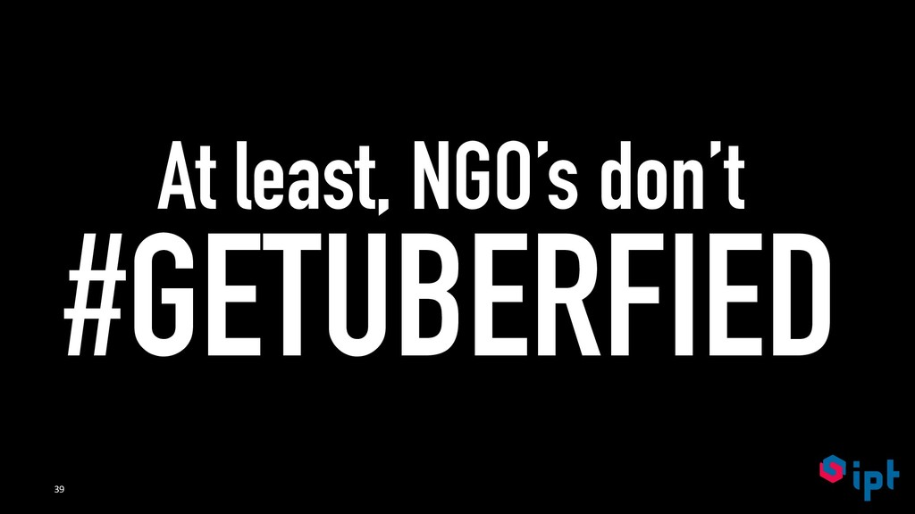 At least, NGO's don't #GETUBERFIED 39