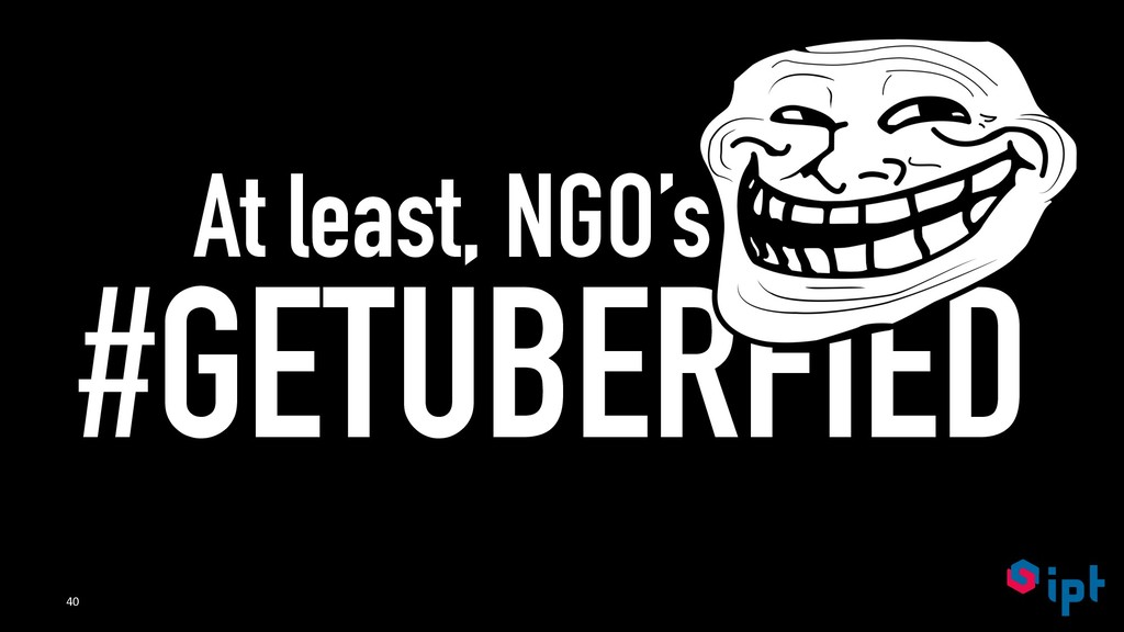 At least, NGO's don't #GETUBERFIED 40