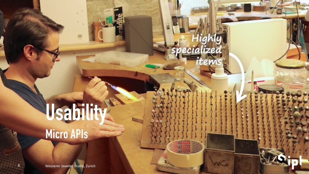 Usability Micro APIs Highly specialized items M...