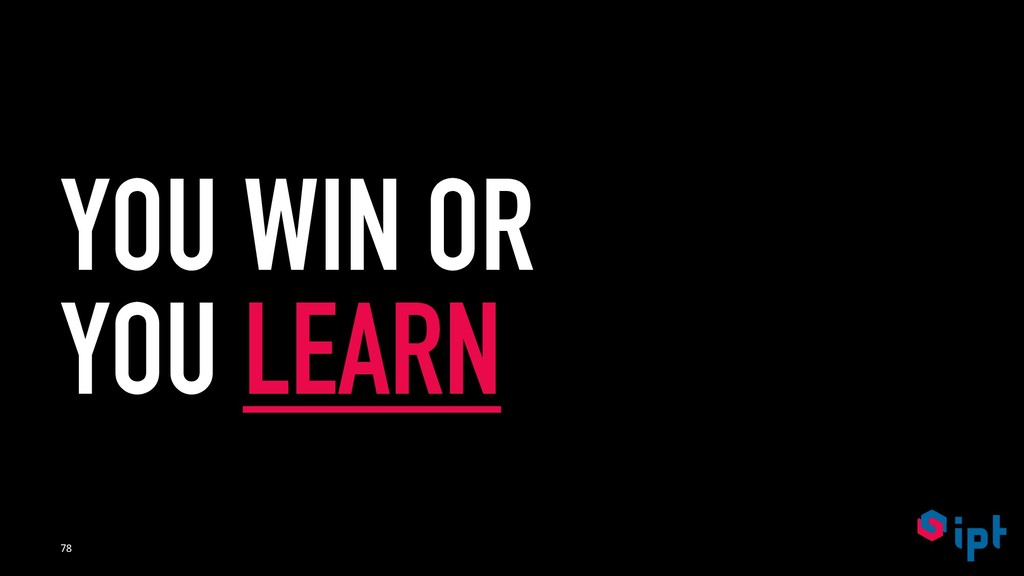 YOU WIN OR YOU LEARN 78
