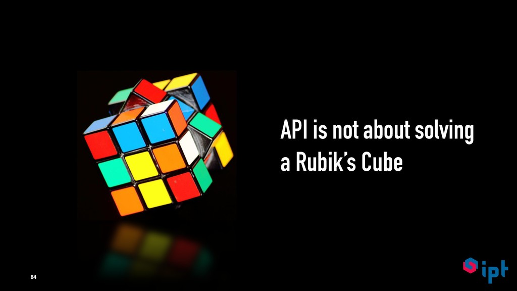 API is not about solving a Rubik's Cube 84