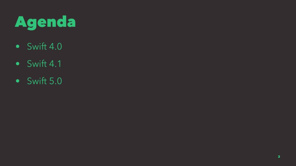 Agenda • Swift 4.0 • Swift 4.1 • Swift 5.0 3