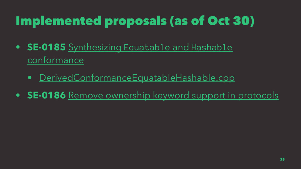Implemented proposals (as of Oct 30) • SE-0185 ...