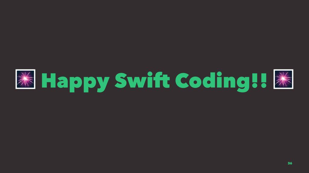 ! Happy Swift Coding!! ! 36