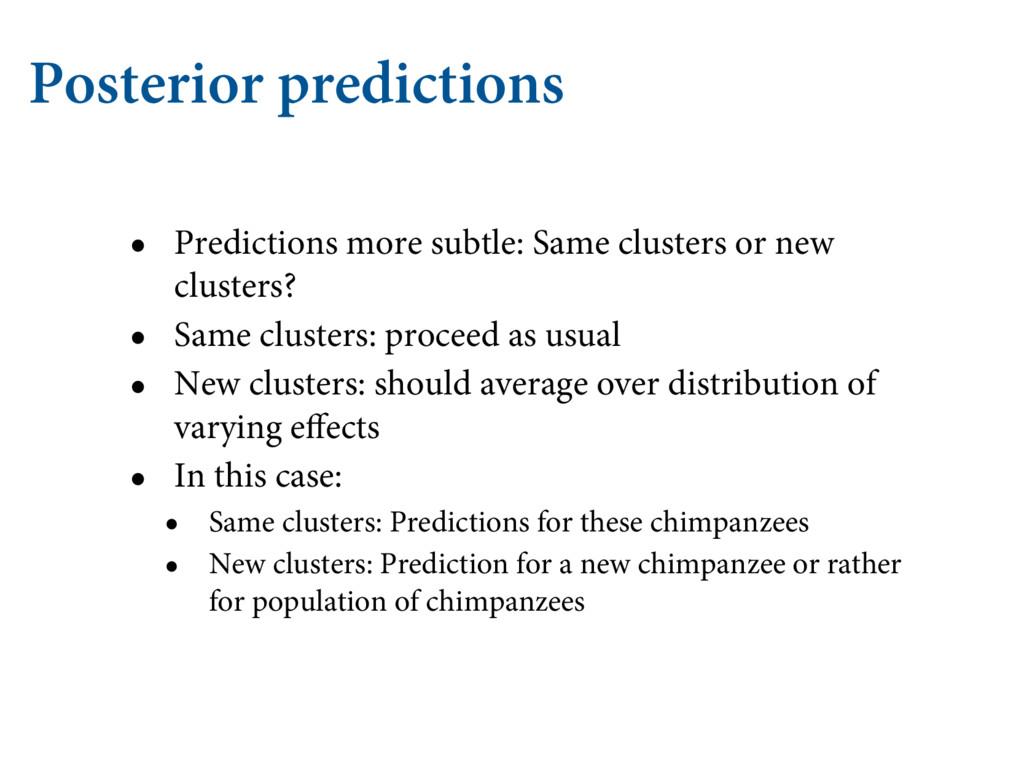 Posterior predictions • Predictions more subtle...
