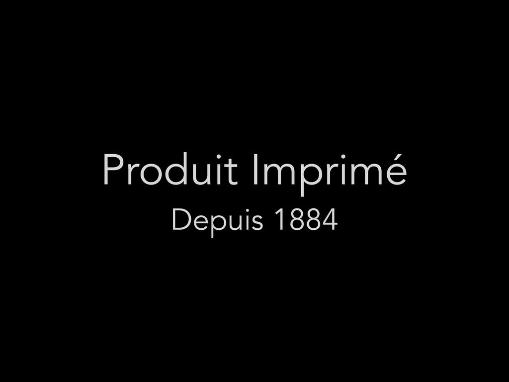 Produit Imprimé Depuis 1884