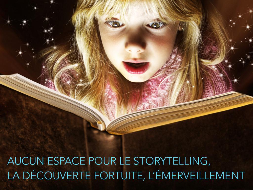 AUCUN ESPACE POUR LE STORYTELLING, LA DÉCOUVER...