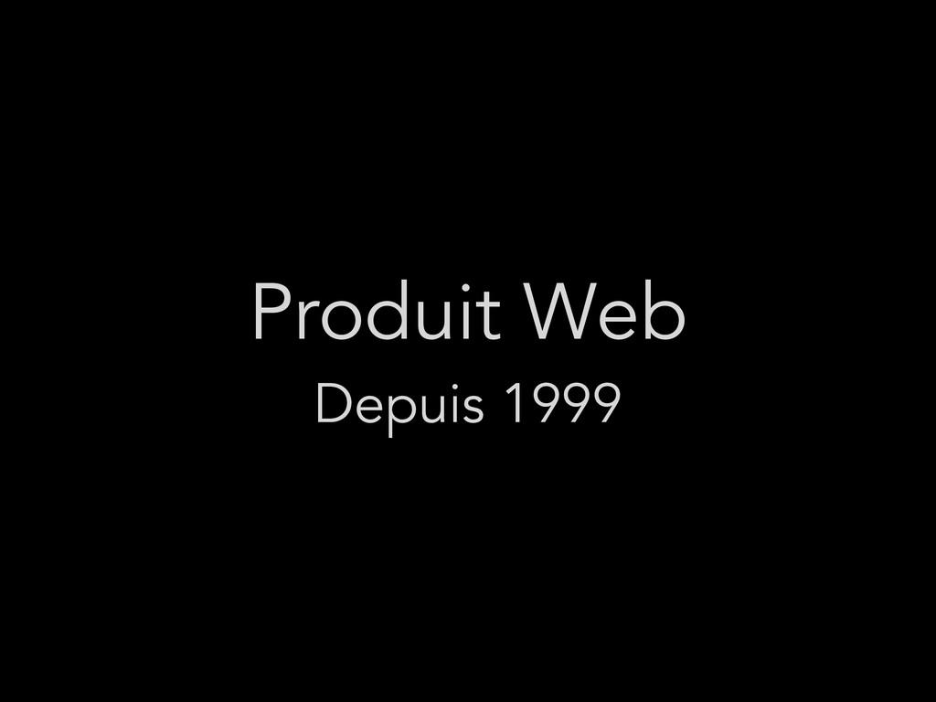 Produit Web Depuis 1999