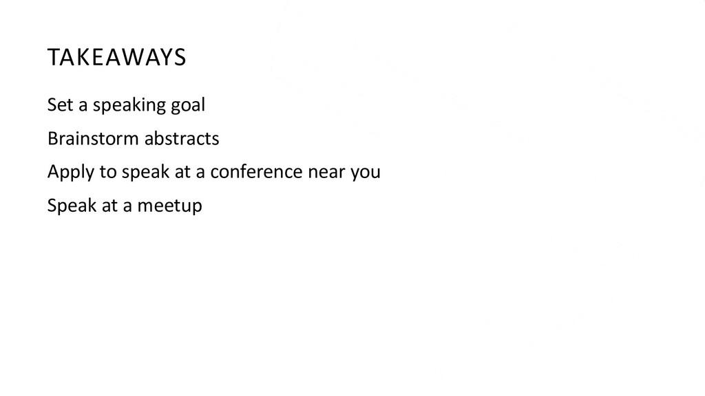 TAKEAWAYS Set a speaking goal Brainstorm abstra...