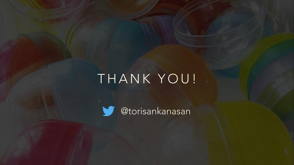• ɹ@torisankanasan T H A N K Y O U !
