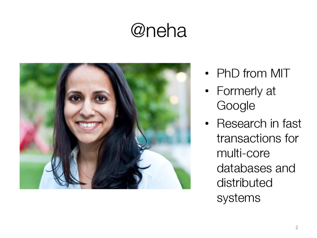 @neha 2  • PhD from MIT • Formerly at Go...