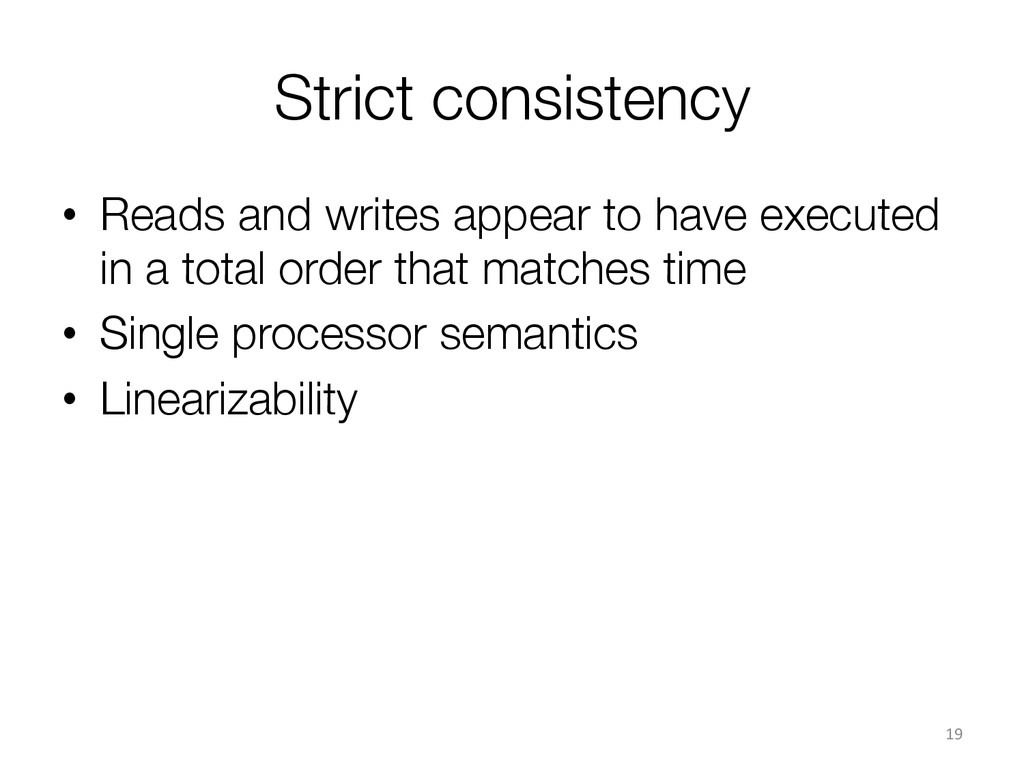 Strict consistency • Reads and writes appear ...