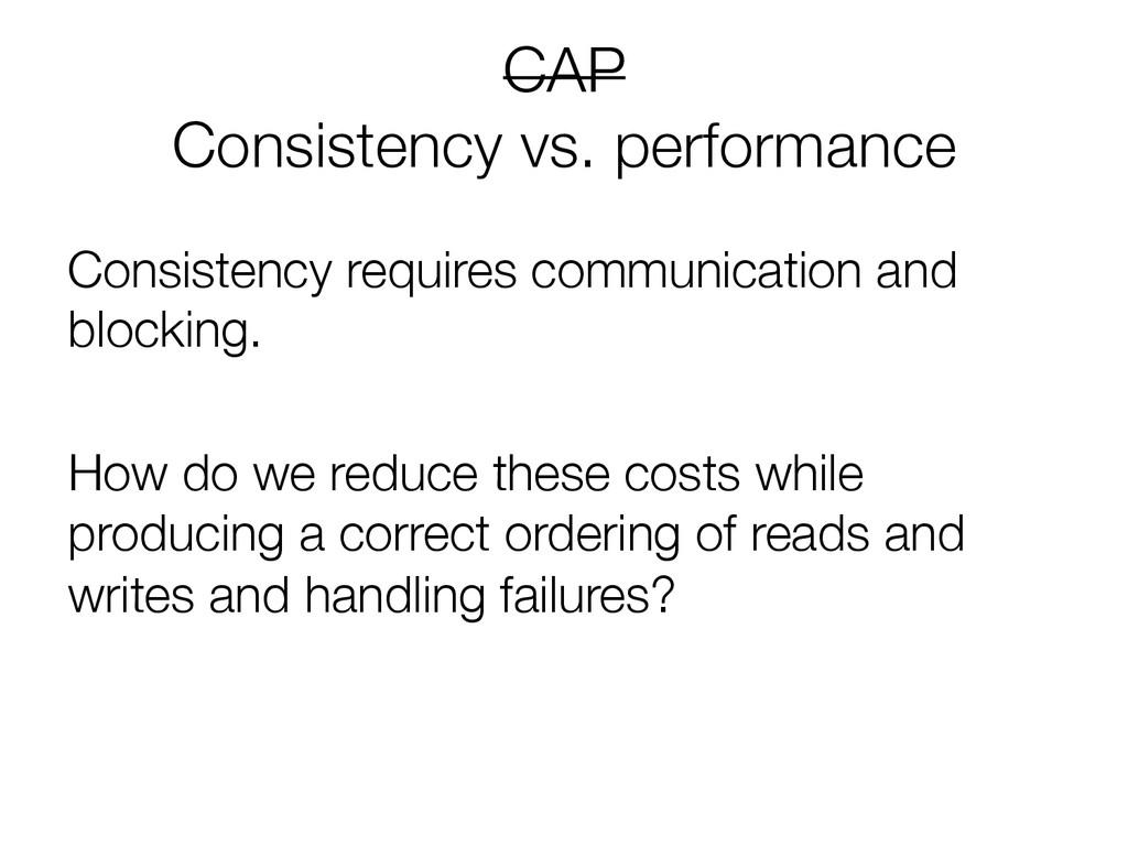 """CAP"""" Consistency vs. performance Consistency ..."""