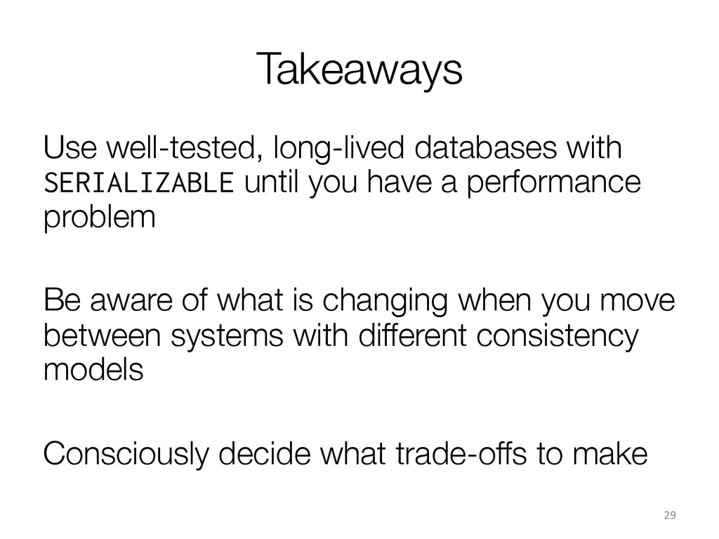 Takeaways Use well-tested, long-lived database...