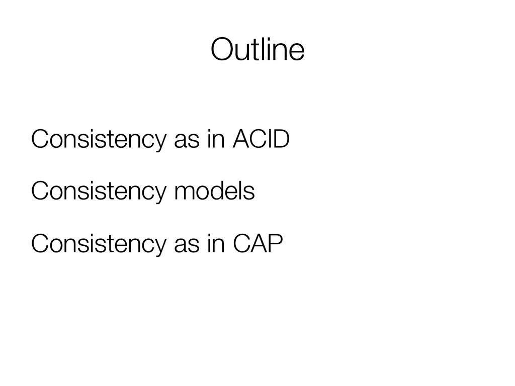 Outline Consistency as in ACID Consistency mo...