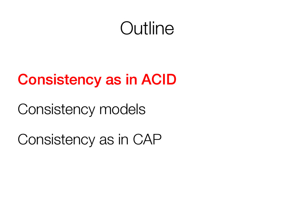 Outline Consistency as in ACID! Consistency mo...