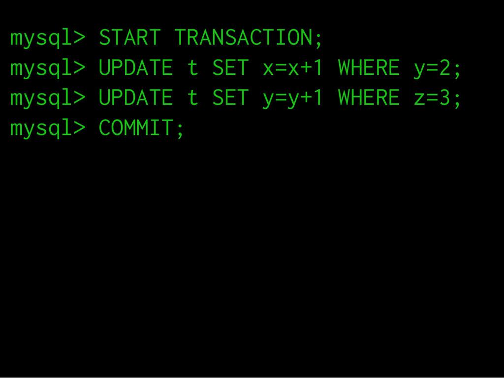 7  mysql> START TRANSACTION; mysql> UPDATE t...