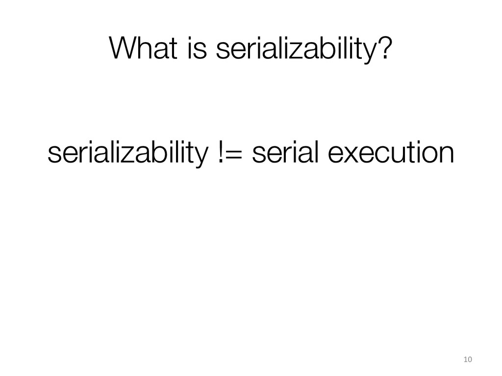 What is serializability? 10  serializabilit...