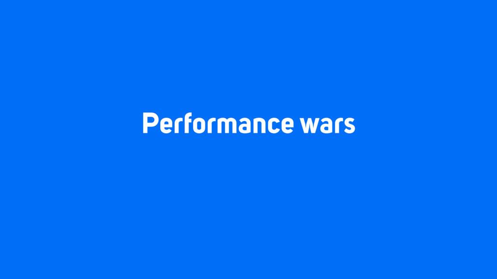 Performance wars