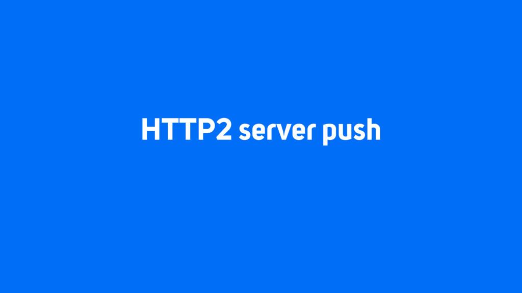 HTTP2 server push
