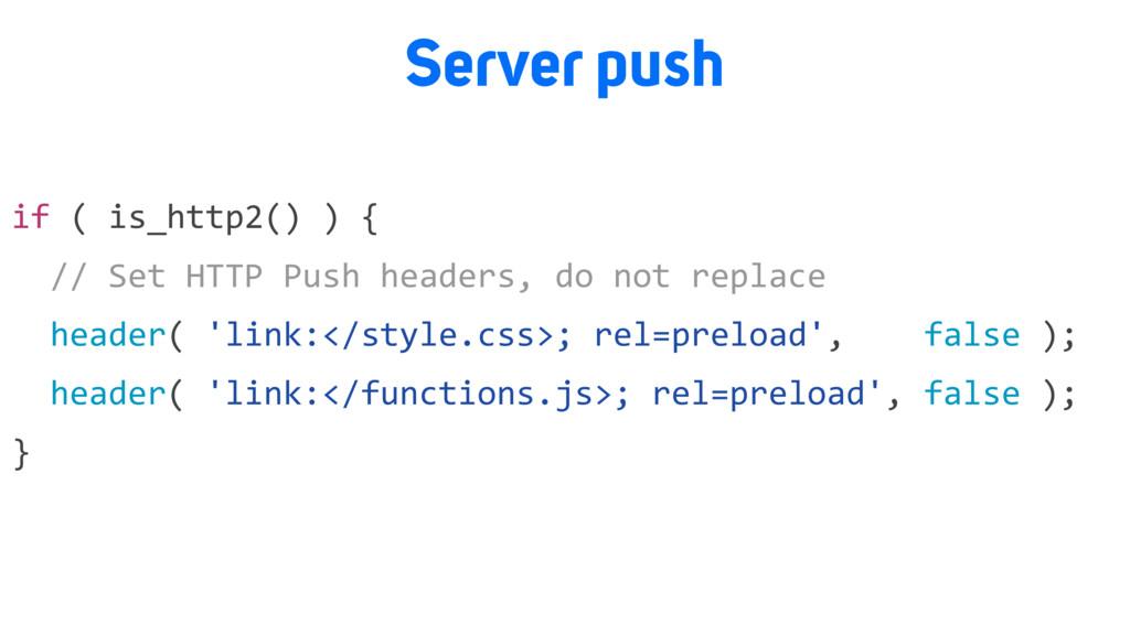 Server push if ( is_http2() ) { // Set HTTP Pus...