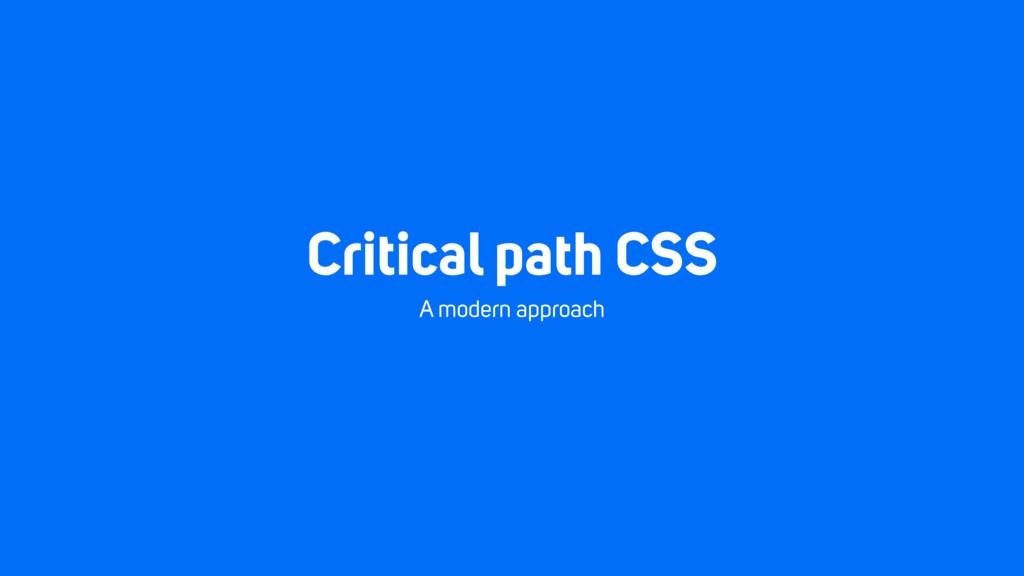 Critical path CSS A modern approach