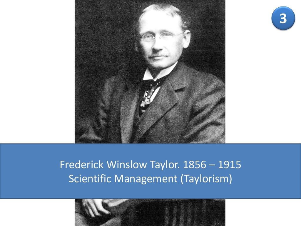 3 Frederick Winslow Taylor. 1856 – 1915 Scienti...