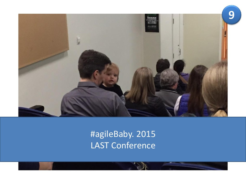 9 #agileBaby. 2015 LAST Conference