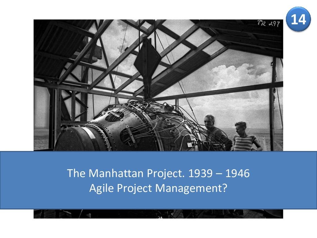 14 The Manhattan Project. 1939 – 1946 Agile Pro...