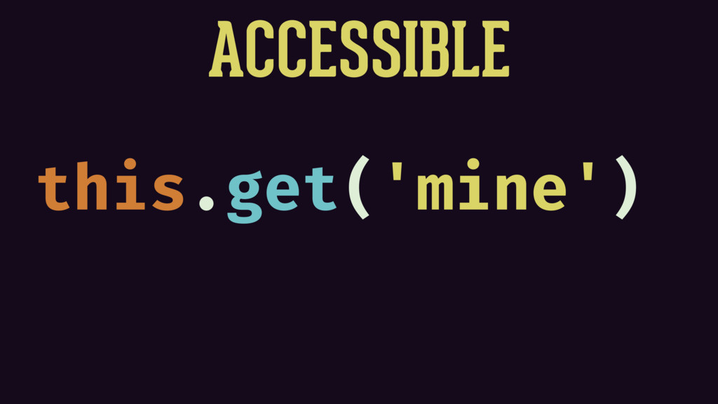 ACCESSIBLE this.get('mine')