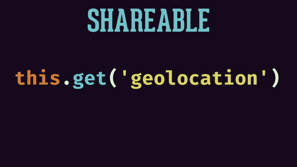 SHAREABLE this.get('geolocation')