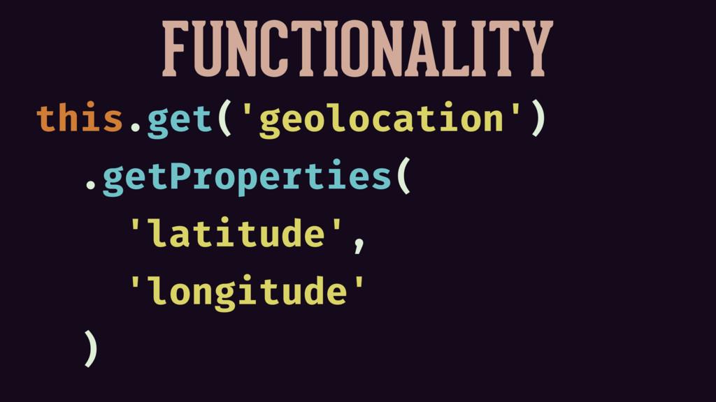 FUNCTIONALITY this.get('geolocation') .getPrope...
