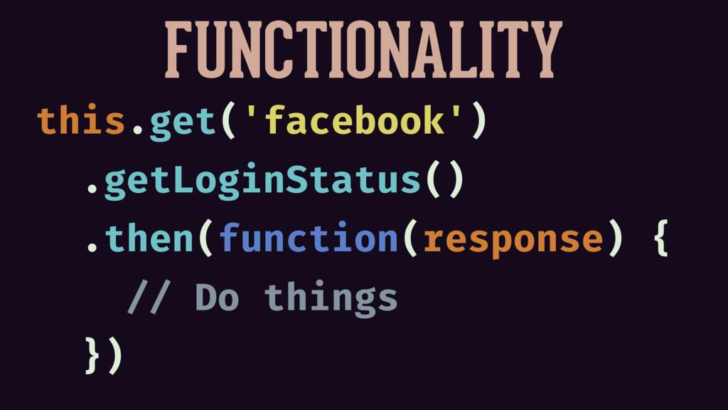 FUNCTIONALITY this.get('facebook') .getLoginSta...