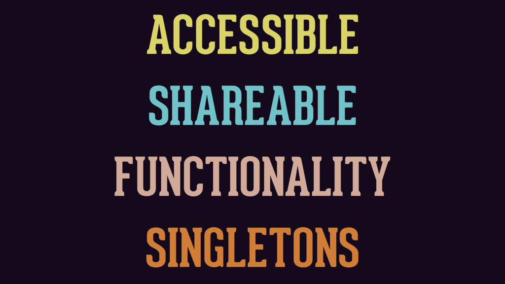 ACCESSIBLE SHAREABLE FUNCTIONALITY SINGLETONS S...