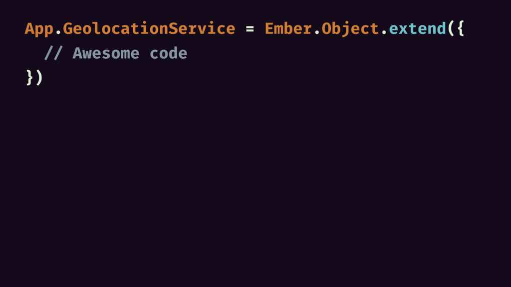 App.GeolocationService = Ember.Object.extend({ ...