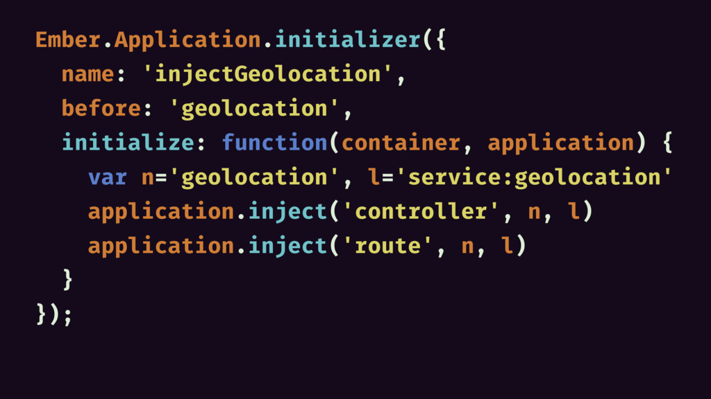 Ember.Application.initializer({ name: 'injectGe...