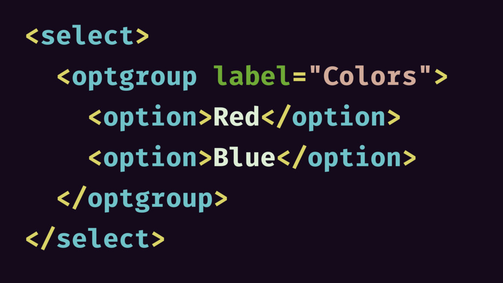 """<select> <optgroup label=""""Colors""""> <option>Red<..."""