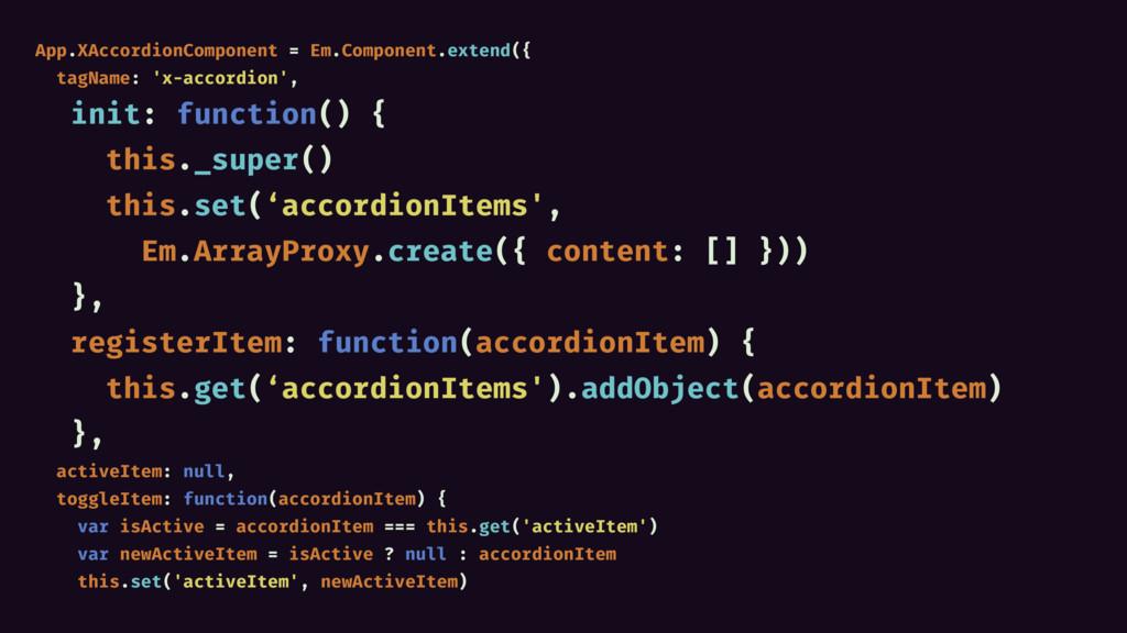 App.XAccordionComponent = Em.Component.extend({...
