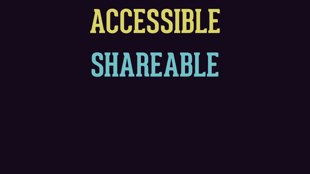 ACCESSIBLE SHAREABLE