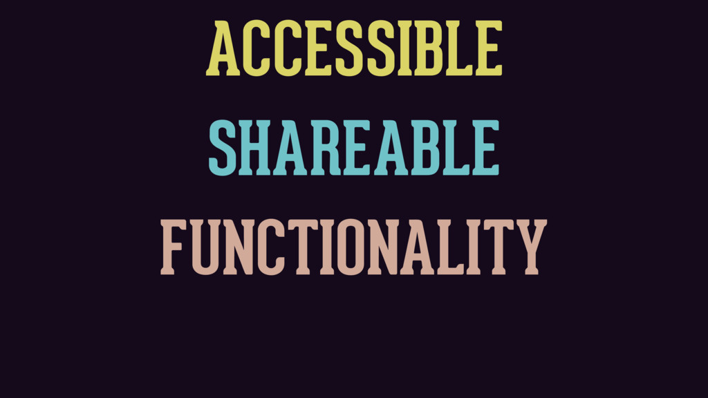 ACCESSIBLE SHAREABLE FUNCTIONALITY