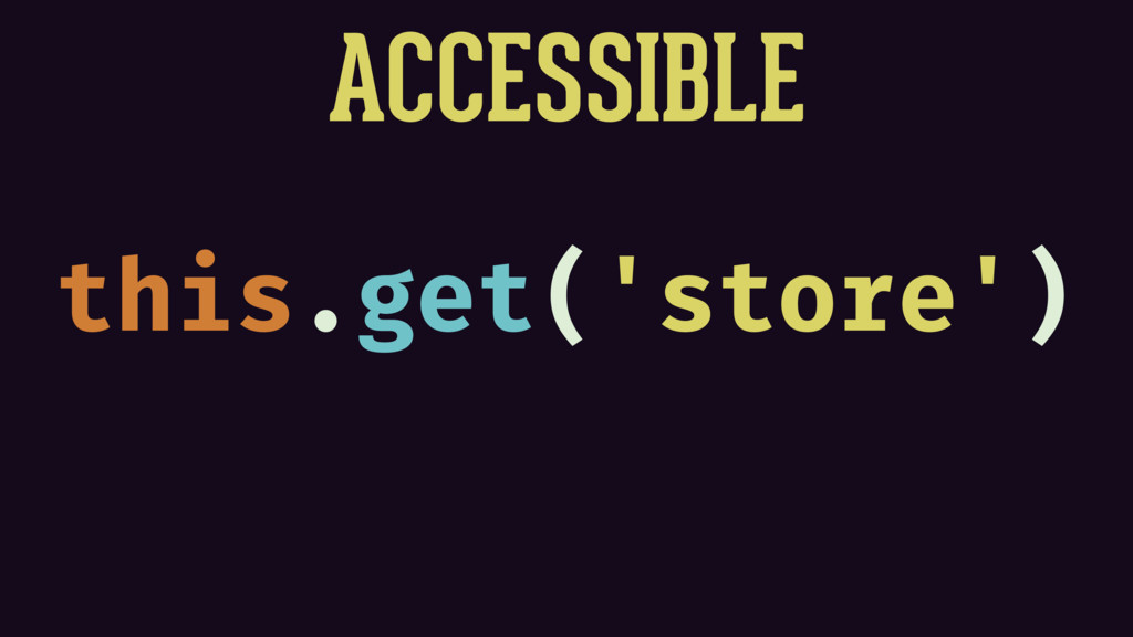 ACCESSIBLE this.get('store')