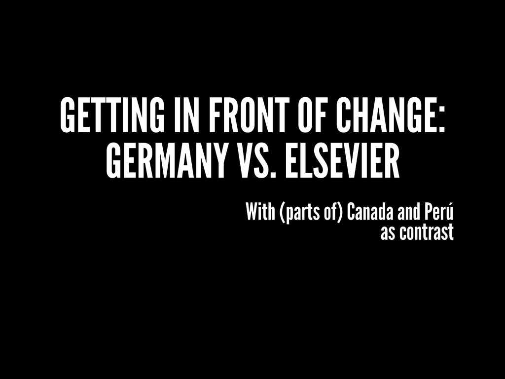 GETTING IN FRONT OF CHANGE: GERMANY VS. ELSEVIE...